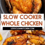 Slow cooker whole chicken.