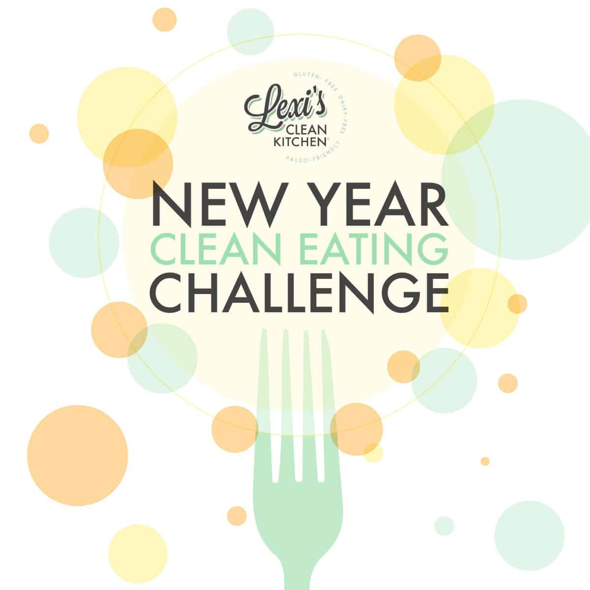 New Year Clean Eating Challenge - Lexi's Clean Kitchen