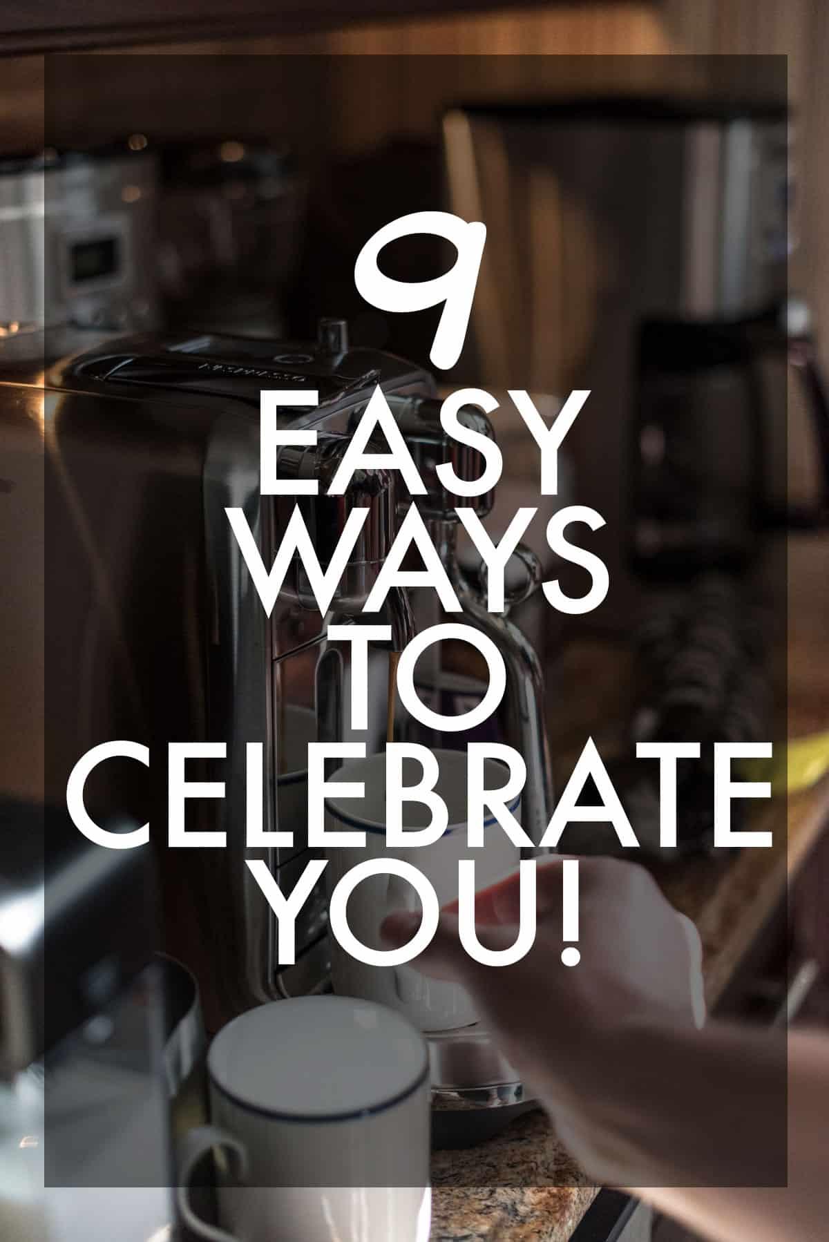 9 Easy Ways to Celebrate YOU