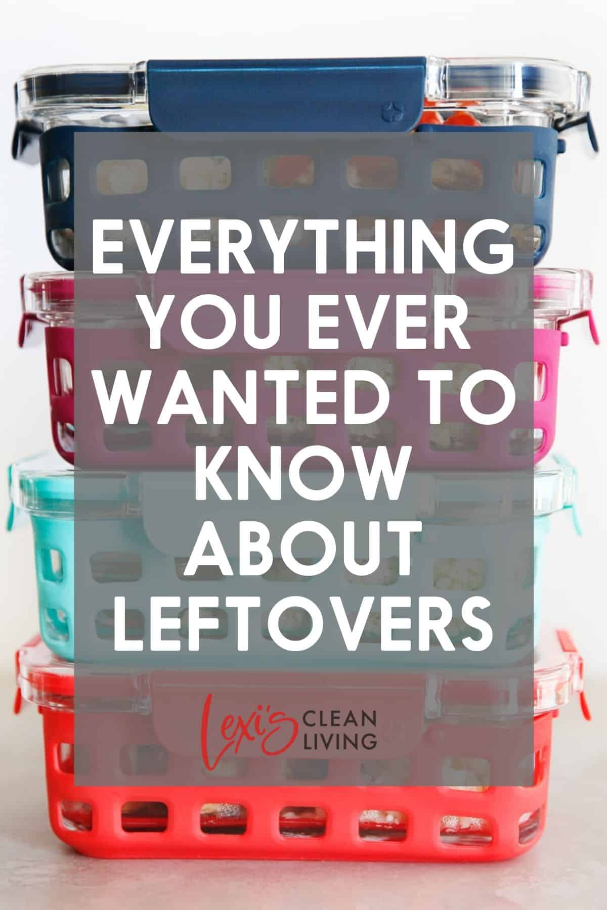 Meal prep containers stacked on top of one another with a text layover that says everything you ever wanted to know about leftovers.